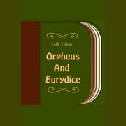 Orpheus And Eurydice - Audiobook