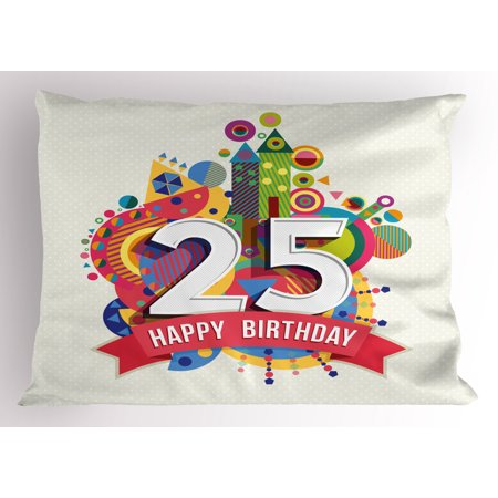 25th Birthday Pillow Sham Funny Celebration Greeting Card Inspired with Number Text Label Art Print, Decorative Standard Size Printed Pillowcase, 26 X 20 Inches, Multicolor, by Ambesonne