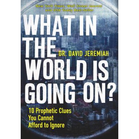 What in the World Is Going On? : 10 Prophetic Clues You Cannot Afford to