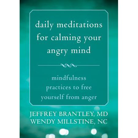 Daily Meditations for Calming Your Angry Mind : Mindfulness Practices to Free Yourself from (Mindfulness Meditation Differs From Most Relaxation Techniques By)