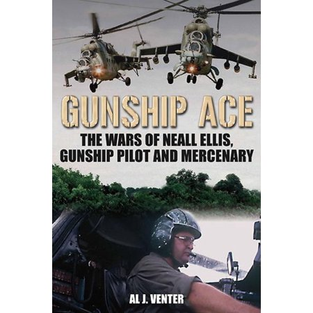 Gunship Ace: The Wars of Neall Ellis, Helicopter Pilot and Mercenary - eBook ()