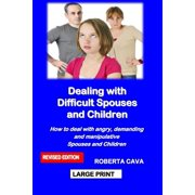 Dealing with Difficult Spouses and Children: How to Deal with Angry, Demanding and Manipulative Spouses and Children (Paperback)(Large Print)