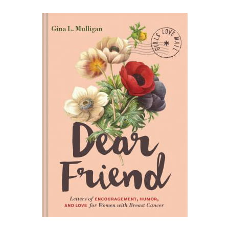 Dear Friend : Letters of Encouragement, Humor, and Love for Women with Breast