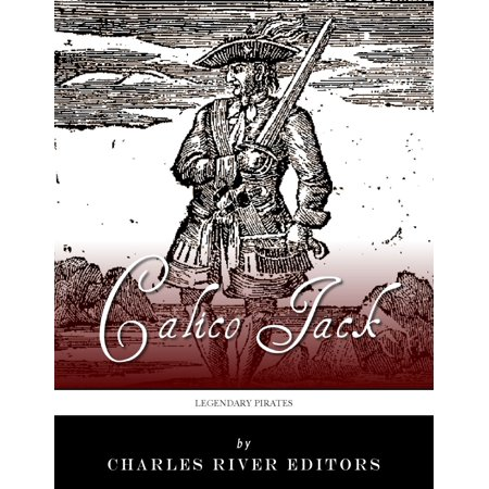 Legendary Pirates: The Life and Legacy of Calico Jack - eBook