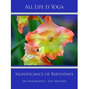 All Life Is Yoga: Significance of Birthdays - eBook
