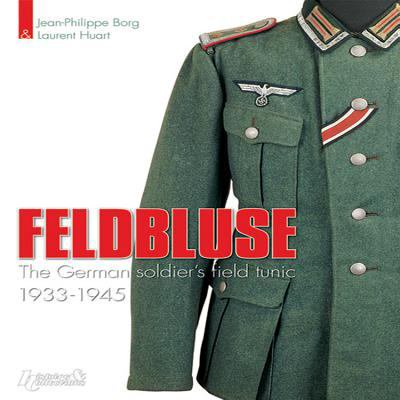 Feldbluse: The German Soldier's Field Tunic, 1933-45