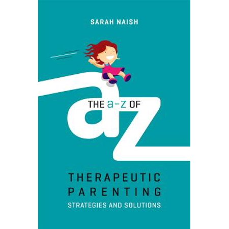 The A-Z of Therapeutic Parenting : Strategies and