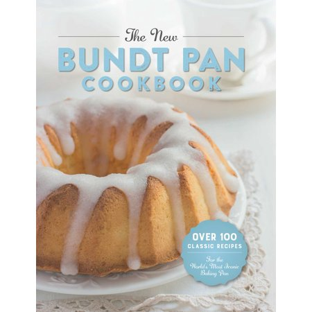 The New Bundt Pan Cookbook : Over 100 Classic Recipes for the World