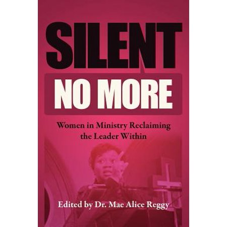 Silent No More  Women In Ministry Reclaiming The Leader Within