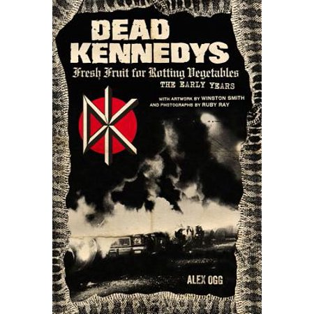 - Dead Kennedys : Fresh Fruit for Rotting Vegetables: The Early Years