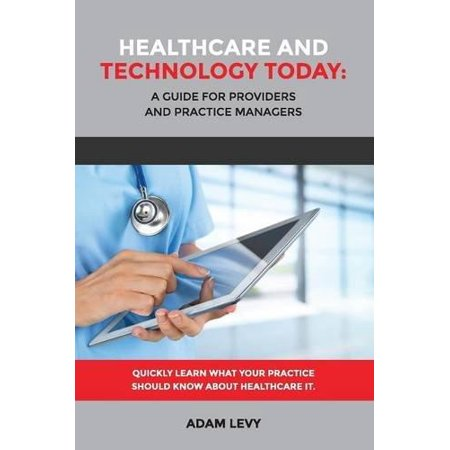 Healthcare And Technology Today  A Guide For Providers And Practice Managers