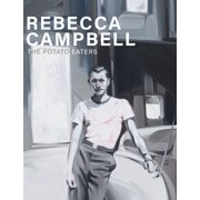 Rebecca Campbell: The Potato Eaters (Hardcover)