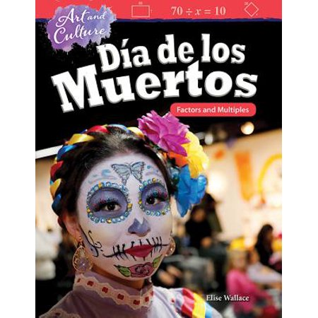 Dia De Los Muertos Projects (Art and Culture : Dia de Los Muertos: Factors and Multiples (Grade)