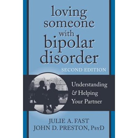 Loving Someone with Bipolar Disorder : Understanding and Helping Your