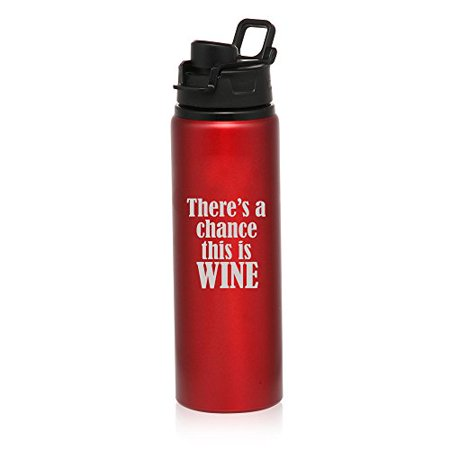 25 oz Aluminum Sports Water Travel Bottle There's A Chance This Is Wine (Water In The Bottle Wine In The Glass)