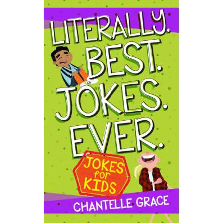 Literally. Best. Jokes. Ever. : Joke Book for Kids (Best Halloween Joke)