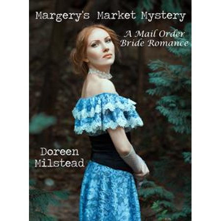 Mail Order Bride Costume (Margery's Market Mystery: A Mail Order Bride Romance -)
