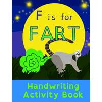 F is for Fart : Handwriting Activity Book: Alphabet Tracing Practice - Preschool Practice Handwriting & Coloring Workbook: Pre K, Kindergarten Grade school Aged kids - Reading And Writing FUNNY