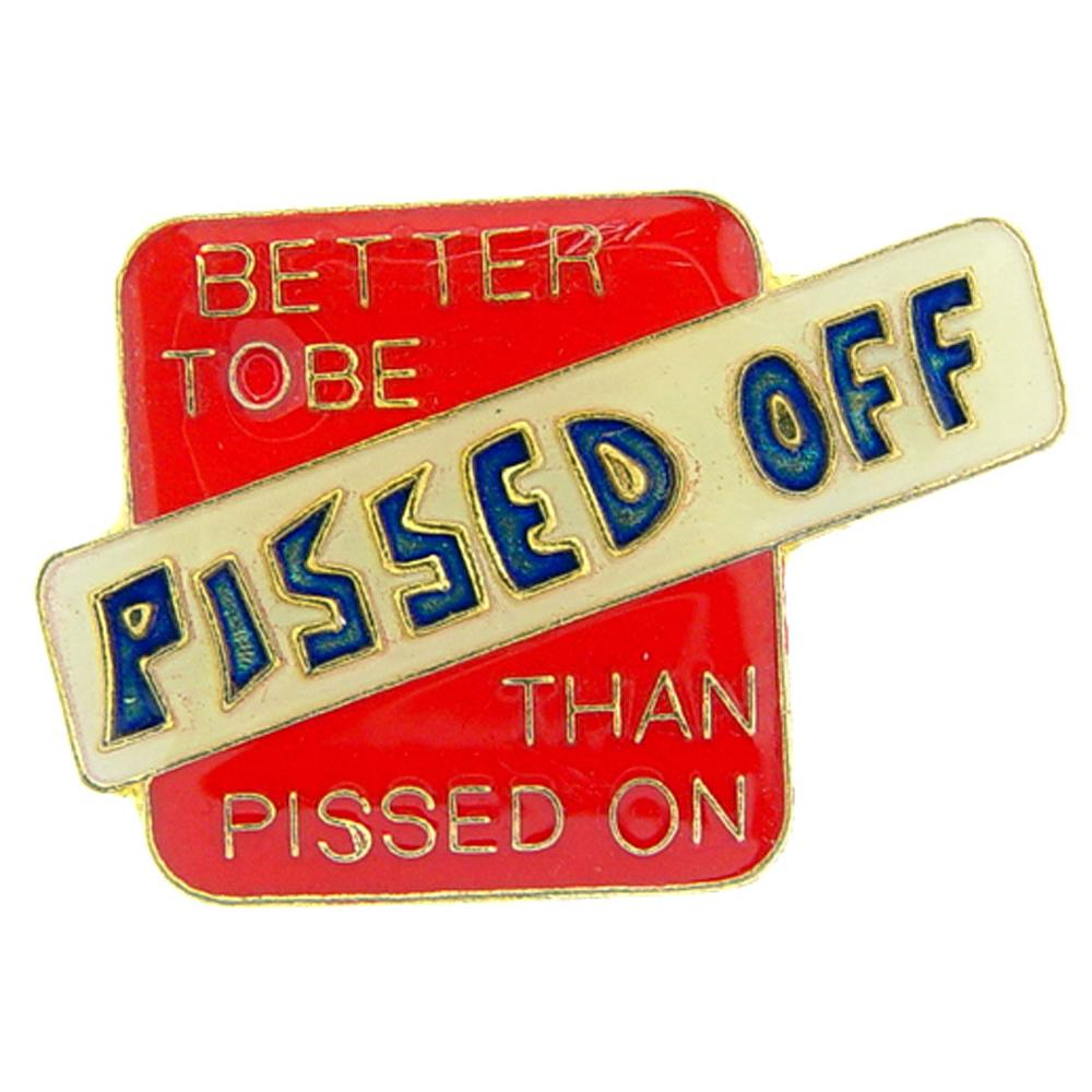 Better To Be Pissed Off Pin 1""