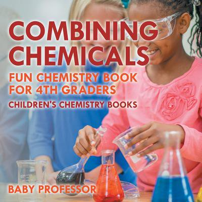 Combining Chemicals - Fun Chemistry Book for 4th Graders - Children's Chemistry Books - Halloween Printables For Third Graders