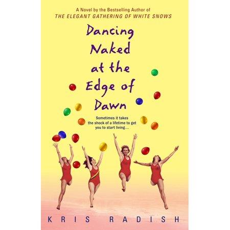 Dancing Naked at the Edge of Dawn : A Novel