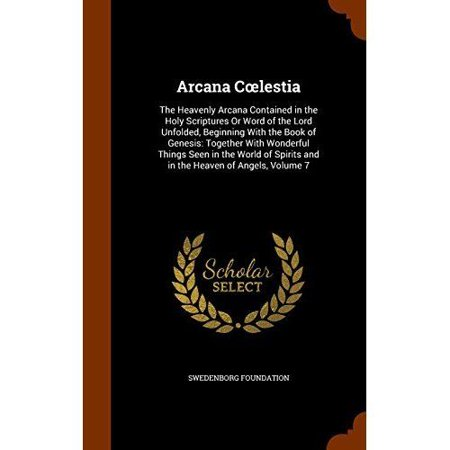 Arcana C Lestia: The Heavenly Arcana Contained in the Holy Scriptures or Word of the Lord Unfolded, Beginning with the Book of Genesis: - image 1 de 1