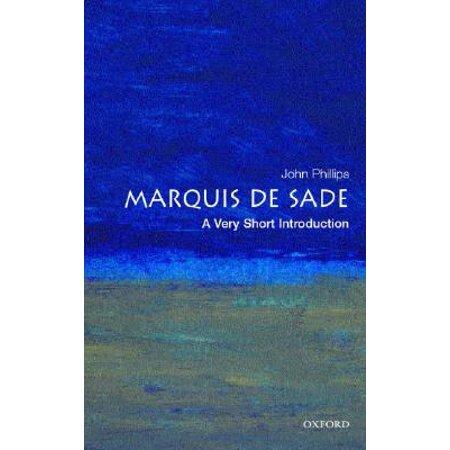 The Marquis de Sade: A Very Short Introduction (The Crimes Of Love Marquis De Sade)
