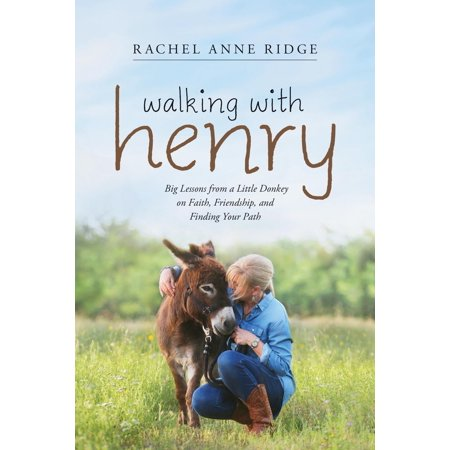 Walking with Henry : Big Lessons from a Little Donkey on Faith, Friendship, and Finding Your (Best Deals On Driving Lessons)