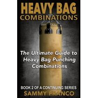 Heavy Bag Combinations : The Ultimate Guide to Heavy Bag Punching Combinations