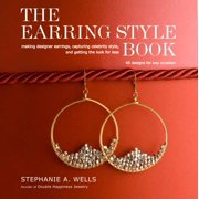 The Earring Style Book : Making Designer Earrings, Capturing Celebrity Style, and Getting the Look for Less