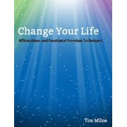 Change Your Life: Affirmations and Emotional Freedom Techniques - eBook
