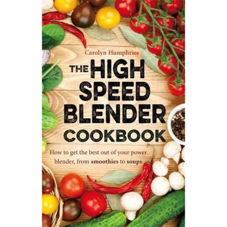 The High-Speed Blender Cookbook