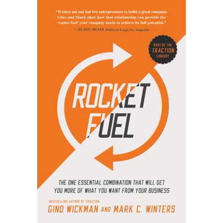 Rocket Fuel : The One Essential Combination That Will Get You More of What You Want from Your
