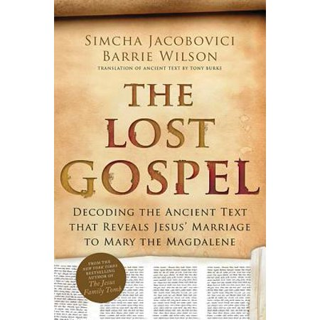 The Lost Gospel: Decoding the Ancient Text That Reveals Jesus' Marriage to Mary the