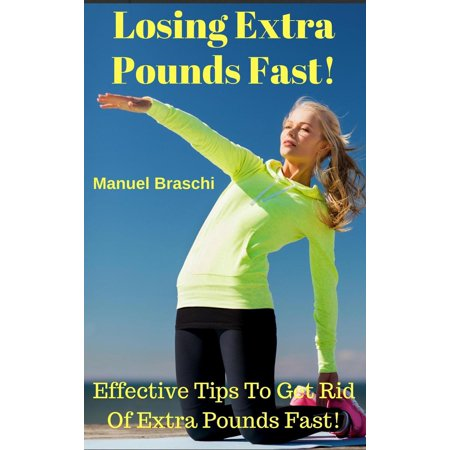 Losing Extra Pounds Fast! Effective Tips To Get Rid Of Extra Pounds Fast! - (Tips To Get Rid Of A Stuffy Nose)