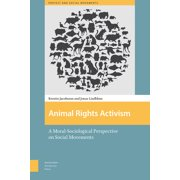 Animal Rights Activism : A Moral-Sociological Perspective on Social Movements