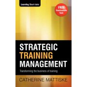 Strategic Training Management : Transforming the Business of Training