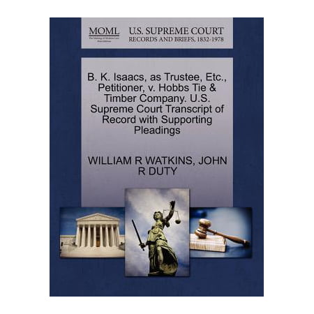 B. K. Isaacs, as Trustee, Etc., Petitioner, V. Hobbs Tie & Timber Company. U.S. Supreme Court Transcript of Record with Supporting - K & Company