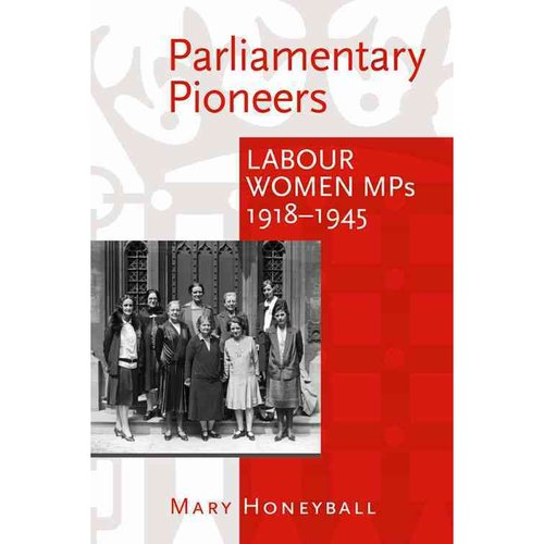 Parliamentary Pioneers : Labour Women MPs 1918-1945