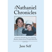 The Nathaniel Chronicles : A Columnist's Bewildering, Crazy, Daunting, Wondrous, Jubilant Journey Through Motherhood