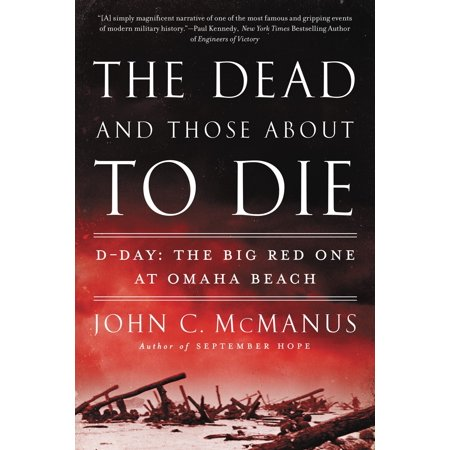 The Dead and Those About to Die : D-Day: The Big Red One at Omaha Beach