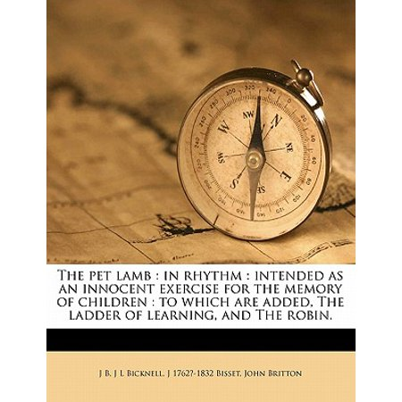 - The Pet Lamb: In Rhythm: Intended as an Innocent Exercise for the Memory of Children: To Which Are Added, the Ladder of Learning, an