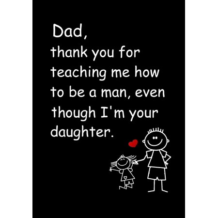 Dad, Thank You for Teaching Me How to Be a Man, Even Though I'm Your Daughter : Dad's Notebook, Funny Quote Journal, Father's Day Gift from Daughter - Humorous Dad Gag