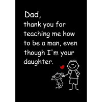 Dad, Thank You for Teaching Me How to Be a Man, Even Though I'm Your Daughter : Dad's Notebook, Funny Quote Journal, Father's Day Gift from Daughter - Humorous Dad Gag Gifts