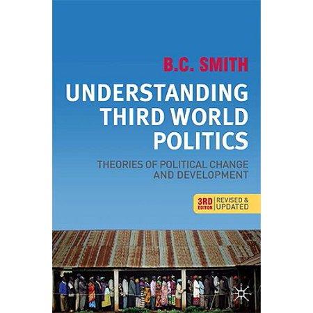 Understanding Third World Politics, Third Edition : Theories of Political Change and
