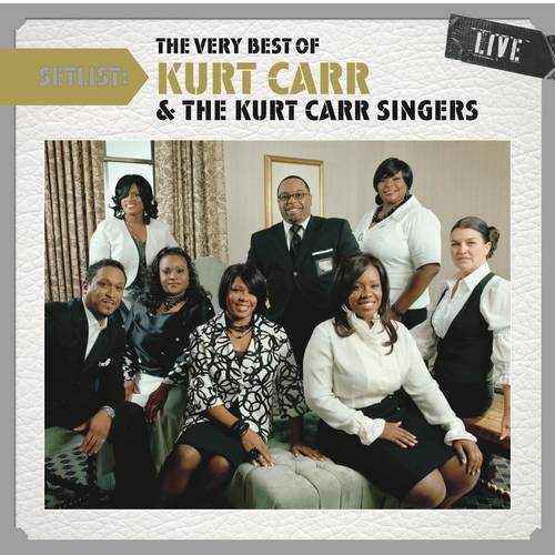 Setlist: The Very Best Of Kurt Carr And The Kurt Carr Singers Live