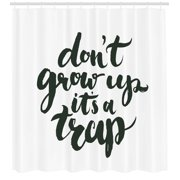 Quote Shower Curtain, Funny Saying For Kids Do Not Grow Up It is a Trap Hand Written Style, Fabric Bathroom Set with Hooks, Charcoal Grey and White, by Ambesonne