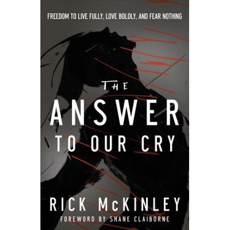 Answer to Our Cry : Freedom to Live Fully, Love Boldly, and Fear Nothing - Cry Of Fear Halloween
