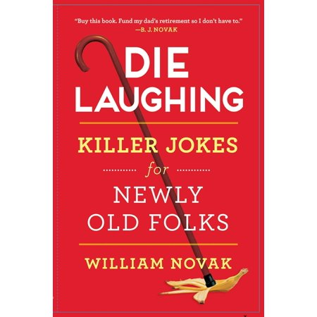 Die Laughing : Killer Jokes for Newly Old Folks - Old People Halloween Jokes