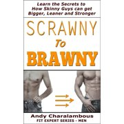Scrawny To Brawny - How Skinny Guys Can Get Bigger, Leaner And Stronger - eBook